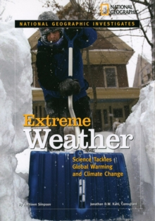 National Geographic Investigates: Extreme Weather : Science Tackles Global Warming and Climate Change, Hardback Book