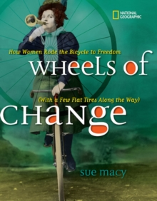 Wheels of Change : How Women Rode the Bicycle to Freedom (with a Few Flat Tires Along the Way), Hardback Book