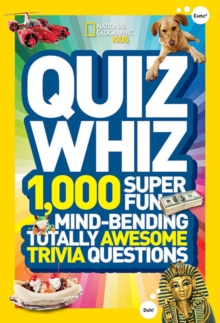 Quiz Whiz : 1,000 Super Fun, Mind-Bending, Totally Awesome Trivia Questions, Paperback Book