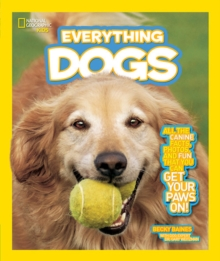 Everything Dogs : All the Canine Facts, Photos, and Fun You Can Get Your Paws on!, Paperback Book