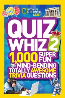 Quiz Whiz 2 : 1,000 Super Fun Mind-Bending Totally Awesome Trivia Questions, Paperback / softback Book