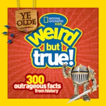Ye Olde Weird But True! : 300 Outrageous Facts from History, Paperback Book