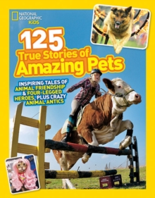 125 True Stories of Amazing Pets : Inspiring Tales of Animal Friendship and Four-Legged Heroes, Plus Crazy Animal Antics, Paperback / softback Book