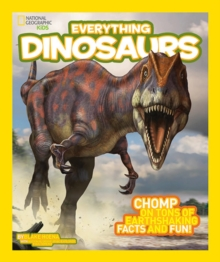 Everything Dinosaurs : Chomp on Tons of Earthshaking Facts and Fun, Paperback Book