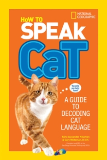 How to Speak Cat : A Guide to Decoding Cat Language, Paperback Book