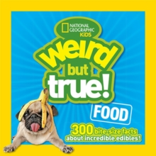 Weird But True! Food : 300 Bite-Size Facts About Incredible Edibles, Paperback / softback Book