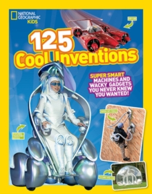 125 Cool Inventions : Supersmart Machines and Wacky Gadgets You Never Knew You Wanted!, Paperback Book
