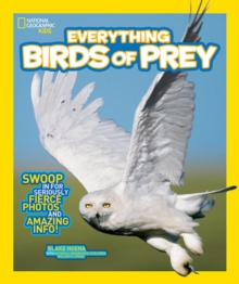 Everything Birds of Prey : Swoop in for Seriously Fierce Photos and Amazing Info, Paperback Book