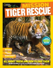 Mission: Tiger Rescue : All About Tigers and How to Save Them, Paperback / softback Book