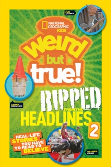 Weird But True! Ripped from the Headlines 2 : Real-Life Stories You Have to Read to Believe, Paperback / softback Book