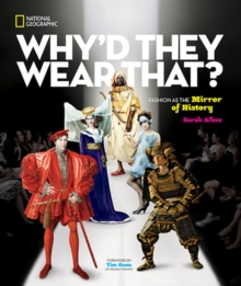 Why'd They Wear That? : Fashion as the Mirror of History, Hardback Book