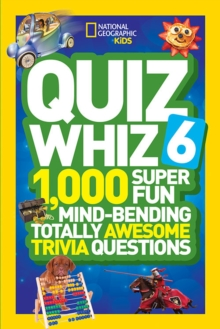 Quiz Whiz 6 : 1,000 Super Fun Mind-Bending Totally Awesome Trivia Questions, Paperback / softback Book