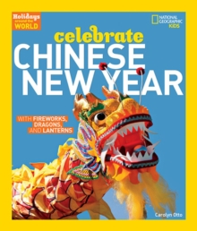 Celebrate Chinese New Year : With Fireworks, Dragons, and Lanterns, Paperback / softback Book