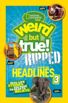 Weird But True! Ripped from the Headlines 3 : Real-Life Stories You Have to Read to Believe, Paperback / softback Book