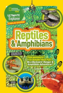 Ultimate Explorer Field Guide: Reptiles and Amphibians : Find Adventure! Go Outside! Have Fun! be a Backyard Ranger and Amphibian Adventurer, Paperback Book
