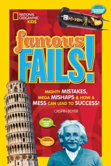 Famous Fails! : Mighty Mistakes, Mega Mishaps, & How a Mess Can Lead to Success!, Paperback Book