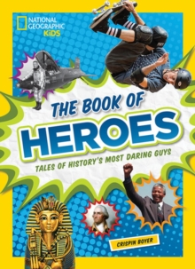 The Book of Heroes : Tales of History's Most Daring Guys, Hardback Book