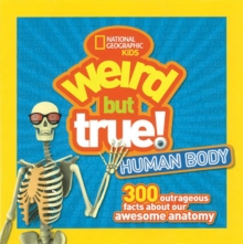Weird But True! Human Body : 300 Outrageous Facts About Your Awesome Anatomy, Paperback / softback Book