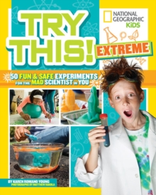 Try This Extreme : 50 Fun & Safe Experiments for the Mad Scientists in You, Paperback / softback Book