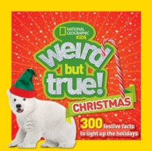 Weird But True! Christmas : 300 Festive Facts to Light Up the Holidays, Paperback Book