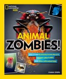 Animal Zombies! : And Other Bloodsucking Beasts, Creepy Creatures, and Real-Life Monsters, Paperback / softback Book