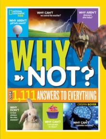 National Geographic Kids Why Not? : Over 1,111 Answers to Everything, Hardback Book
