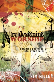 Redesigning Worship : Creating Powerful God Experiences, Paperback / softback Book