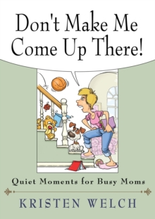 Don't Make Me Come Up There : Quiet Moments for Busy Moms, Paperback Book