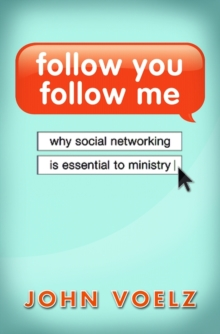 Follow You, Follow Me : Why Social Networking is Essential to Ministry, Paperback Book