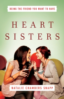 Heart Sisters : Be the Friend You Want to Have, Paperback Book