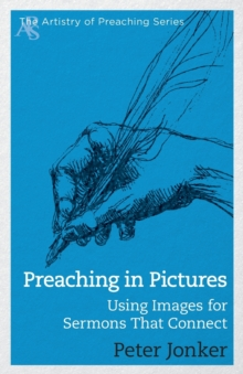Preaching in Pictures : Using Images for Sermons That Connect, Paperback Book