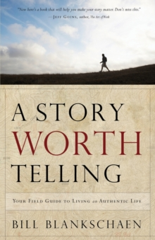 A Story Worth Telling : Your Field Guide to Living an Authentic Life, Paperback Book