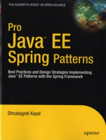 Pro Java  EE Spring Patterns : Best Practices and Design Strategies Implementing Java EE Patterns with the Spring Framework, Paperback / softback Book