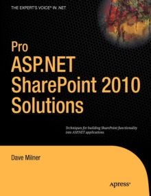 Pro ASP.NET SharePoint 2010 Solutions : Techniques for Building SharePoint Functionality into ASP.NET Applications, Paperback Book