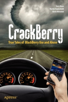 CrackBerry : True Tales of BlackBerry Use and Abuse, Paperback / softback Book