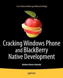 Cracking Windows Phone and BlackBerry Native Development : Cross-Platform Mobile Apps Without the Kludge, Paperback / softback Book