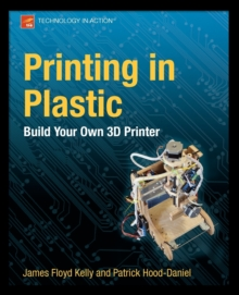 Printing in Plastic : Build Your Own 3D Printer, Paperback / softback Book