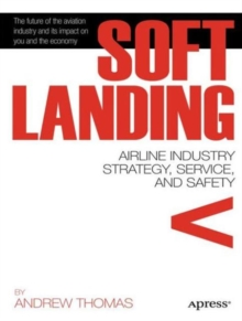 Soft Landing : Airline Industry Strategy, Service, and Safety, Paperback / softback Book