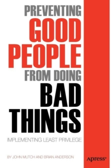 Preventing Good People From Doing Bad Things : Implementing Least Privilege, Paperback Book
