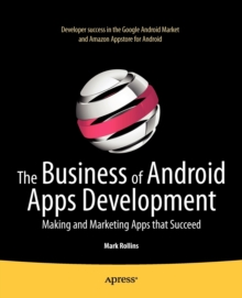 The Business of Android Apps Development : Making and Marketing Apps that Succeed, Paperback / softback Book