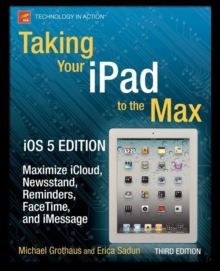 Taking Your iPad to the Max, iOS 5 Edition : Maximize iCloud, Newsstand, Reminders, FaceTime, and iMessage, Paperback / softback Book