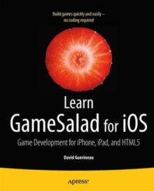 Learn GameSalad for iOS : Game Development for iPhone, iPad, and HTML5, Paperback / softback Book
