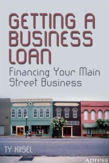 Getting a Business Loan : Financing Your Main Street Business, Paperback / softback Book