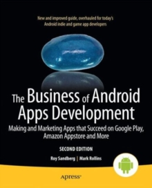 The Business of Android Apps Development : Making and Marketing Apps that Succeed on Google Play, Amazon Appstore and More, Paperback / softback Book