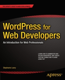 WordPress for Web Developers : An Introduction for Web Professionals, Paperback / softback Book