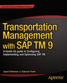 Transportation Management with SAP TM 9 : A Hands-on Guide to Configuring, Implementing, and Optimizing SAP TM, Paperback / softback Book