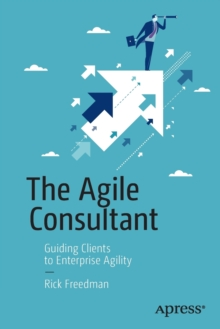 The Agile Consultant : Guiding Clients to Enterprise Agility, Paperback / softback Book