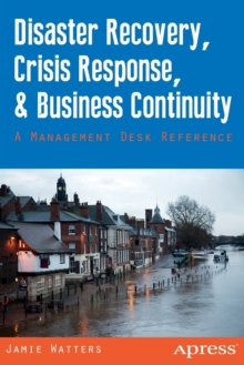 Disaster Recovery, Crisis Response, and Business Continuity : A Management Desk Reference, Paperback / softback Book