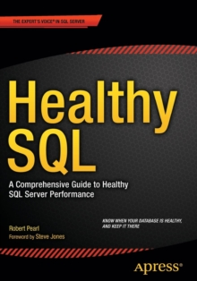 Healthy SQL : A Comprehensive Guide to Healthy SQL Server Performance, Paperback / softback Book