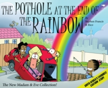 The pothole at the end of the rainbow : The new Madam & Eve collection!, Paperback / softback Book